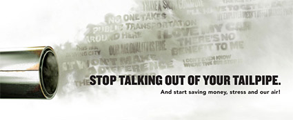 Stop Talking Out Of Your Tailpipe. And start saving money, stress and our air!