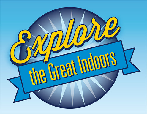 Explore the Great Indoors