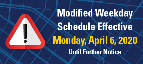 Modified Weekday Schedule Effective Monday, April 6, 2020 Until Further Notice